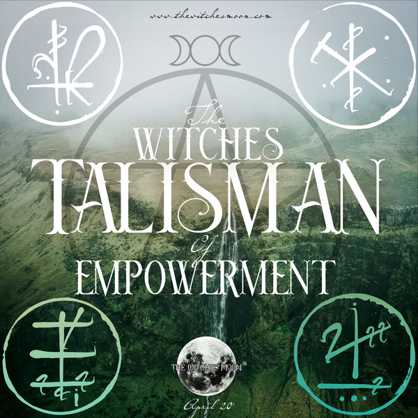 The Witches Moon® - The Witches Talisman of Empowerment - April 2020