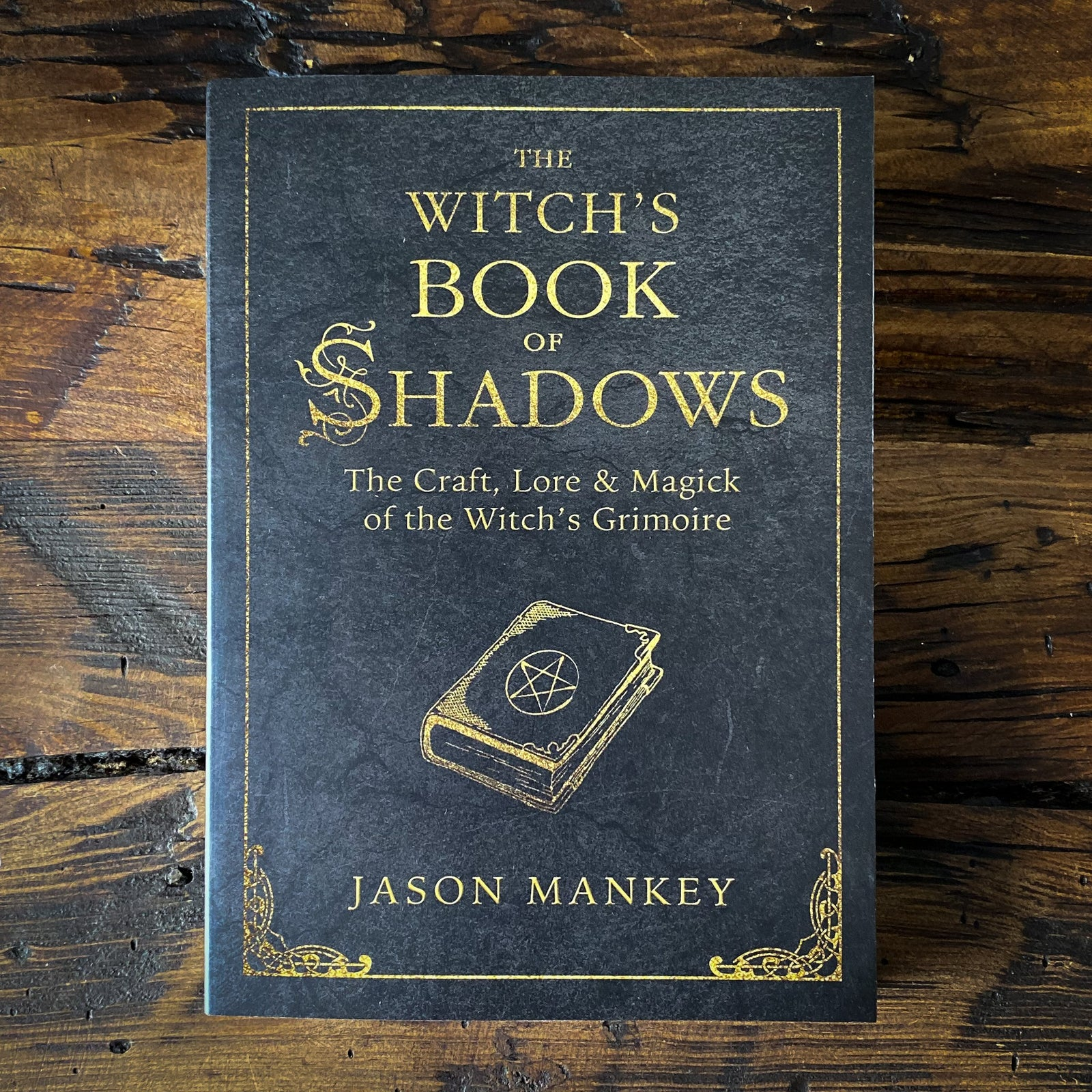 The Witch's Book of Shadows - The Craft, Lore & Magick of the Witch's Grimoire