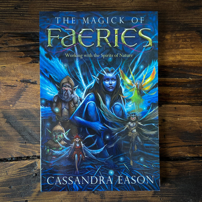 The Magick of Faeries - Working with the Spirits of Nature