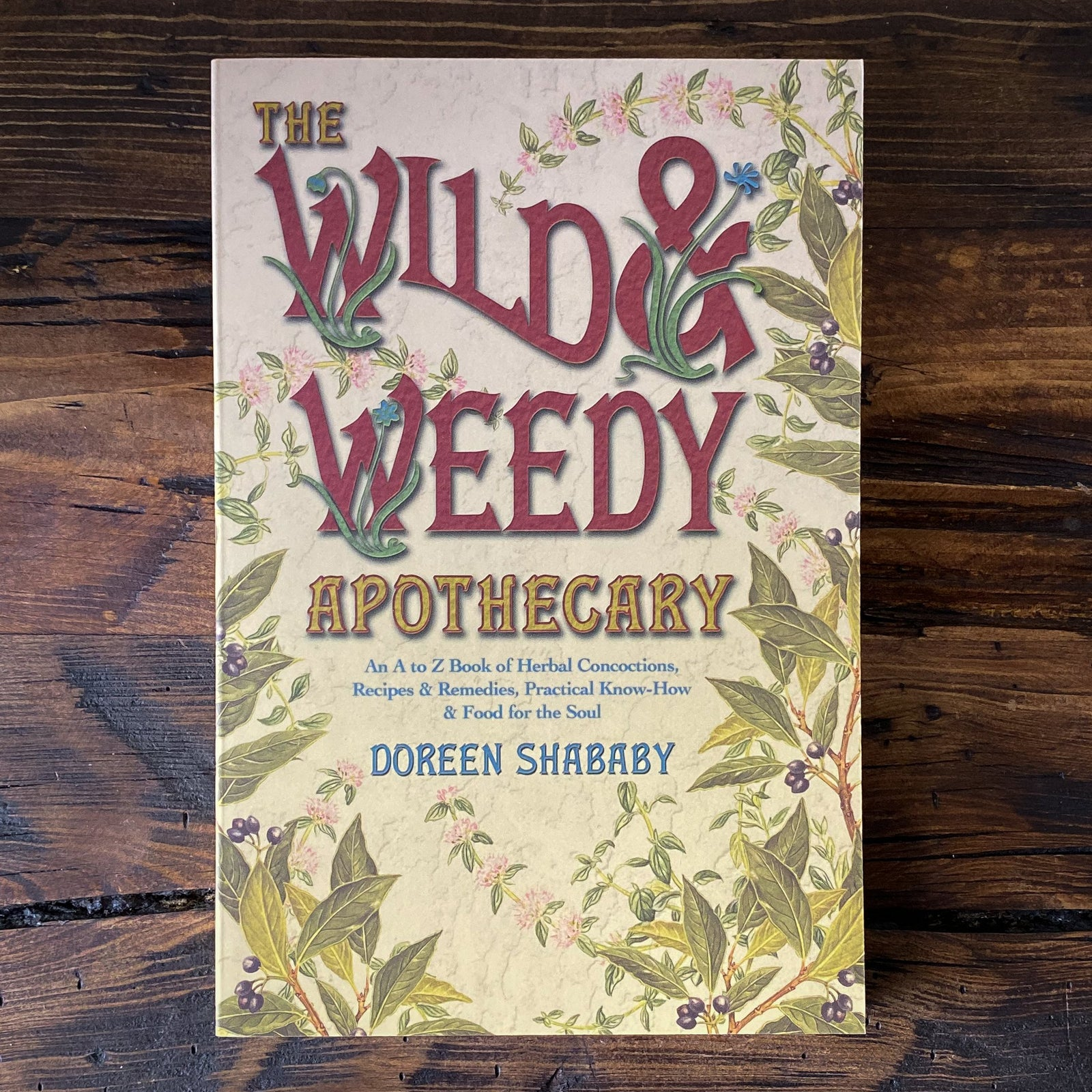 The Wild & Weedy Apothecary - An A to Z Book of Herbal Concoctions