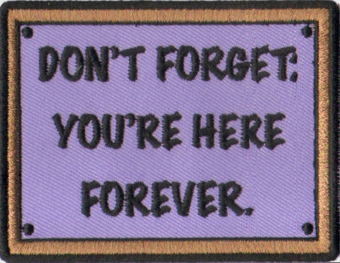 Don't Forget You're Here Forever Embroidery Patch - WoodPatch