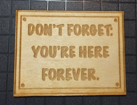 Don't Forget: You're Here Forever Patch - WoodPatch