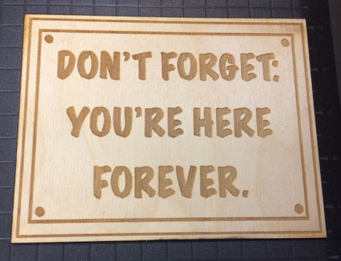 Don't Forget: You're Here Forever Sign - WoodPatch