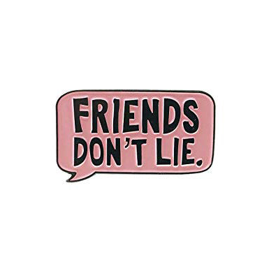 Pin - Friends Don't Lie