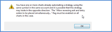 "You have one or more charts already automating a strategy using the same symbol in the same account and it is possible that this strategy may trade in the opposite direction. The ""Allow reversing exit and entry orders to be placed simultaneously..."" flag must be enabled on all charts in this case."