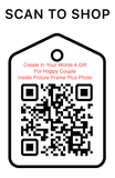 Shop Scan Code, Create In Your Own Words A Gift For Happy Couples, Personalized Unique Gifts