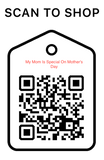 Shop Scan Code, My Mom Is Special On Mother's Day, Personalized Unique Gifts