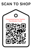 Shop Scan Code, Personalized Names Together Plus Wooden Frame, Personalized Unique Gifts