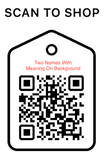 Shop Scan Code, Two Names With Meaning On background, Personalized Unique Gifts