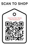 Shop Scan Code, Uses Your Own Words With background, Personalized Unique Gifts