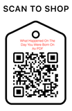 Shop Scan Code, What happened on the day you were born For PDF, Personalized Unique Gifts