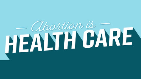 Abortion is Healthcare
