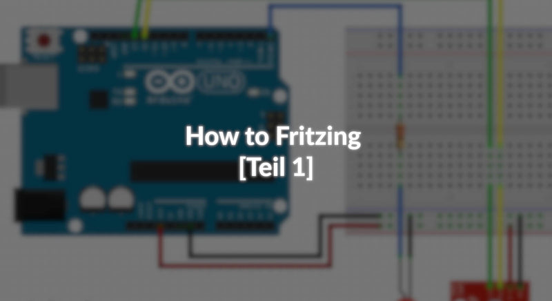 How to Fritzing - [Teil 1]