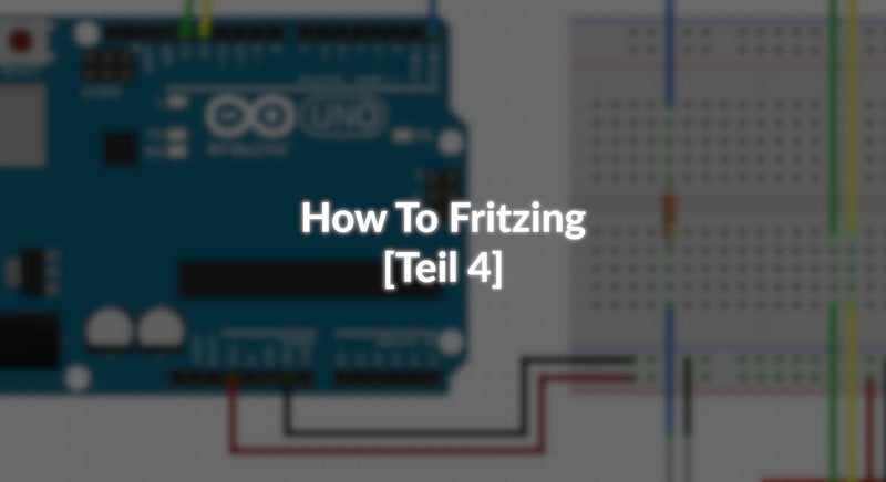 How To Fritzing - [Teil 4]