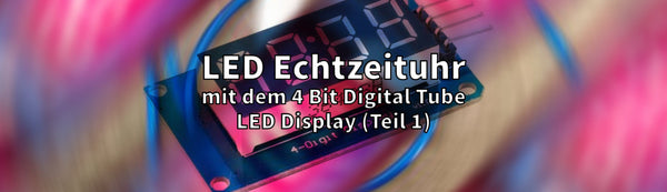 LED Echtzeituhr mit dem 4 Bit Digital Tube LED Display (Teil 1)