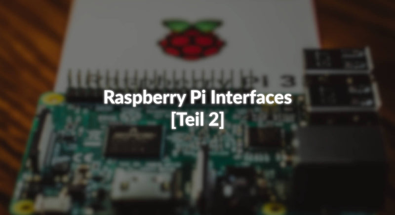 Raspberry Pi Interfaces - [Teil 2]