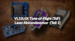 VL53L0X Time-of-Flight (ToF) Laser Abstandssensor - [Teil 1]