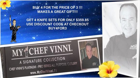BUY 4 FOR THE PRICE OF 3 ALREADY DEEPLY DISCOUNTED AT $119.95!!!  MAKES A GREAT GIFT!!!  LIMITED SPECIAL OFFER ON CHEF VINNI'S KNIFE PACKAGE GET 4 KNIFE SETS FOR ONLY $359.85 WITH DISCOUNT CODE BUY4FOR3
