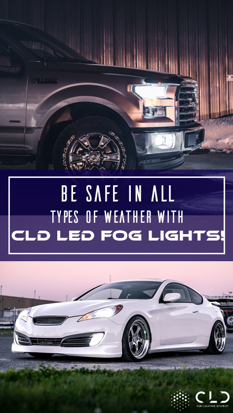 Be Safe in all Types Of Weather with CLD LED Fog Lights