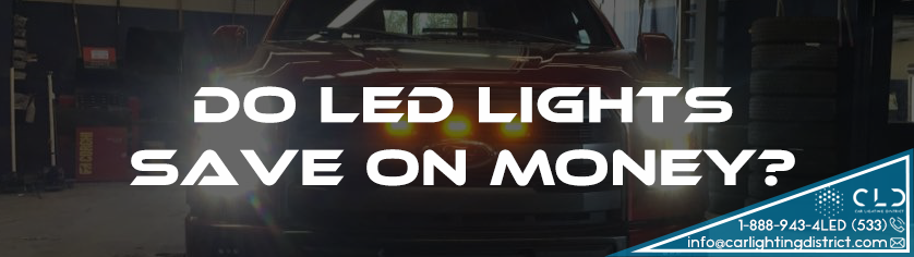 FAQ - Do LED Lights Save on Money? - Car Lighting District