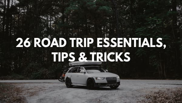 26 Road Trip Essentials Tips & Tricks