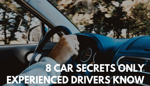 8 Car Secrets Only Experienced Drivers Know