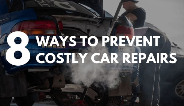 8 Ways to Prevent Costly Car Repairs