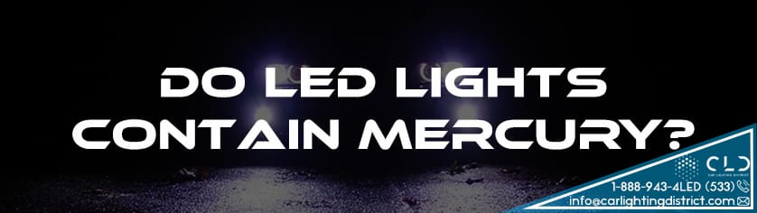 FAQ - Do LED Lights Contain Mercury? - Car Lighting District