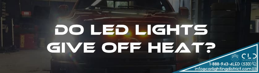 FAQ - Do LED Lights Give Off Heat? - Car Lighting District
