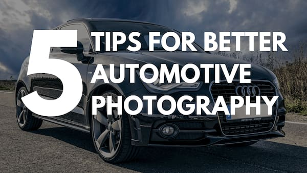 Five Tips for Better Automotive Photography