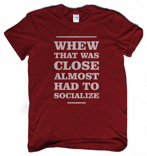 Whew that was close almost had to socialize T-shirt