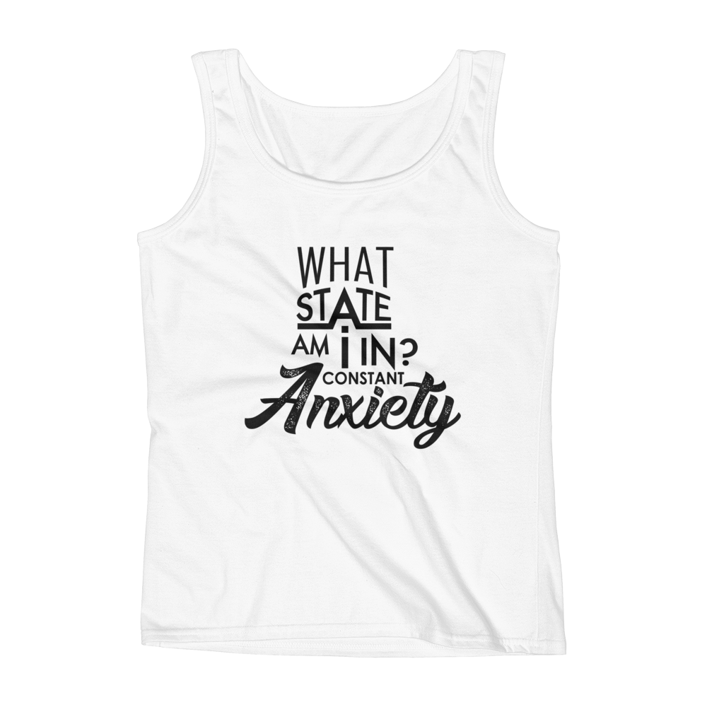 What State am I in Anxiety Ladies' Tank