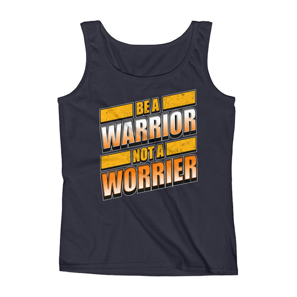 Be a Warrior not a worrier Tank