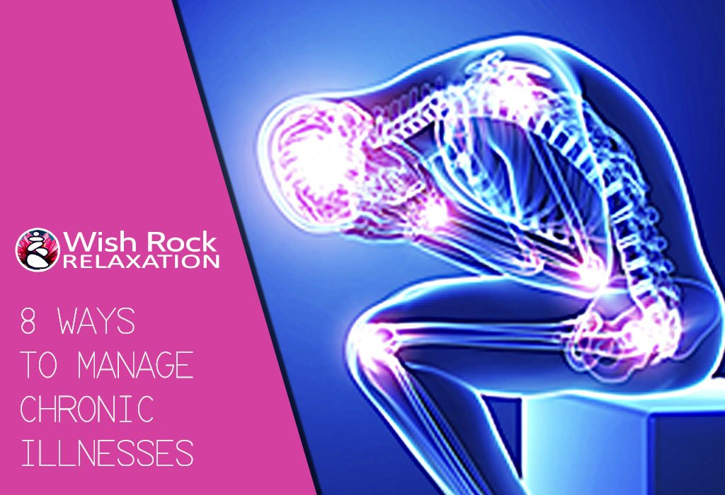 8 Ways to Manage Chronic Illnesses - Wish Rock Relaxation