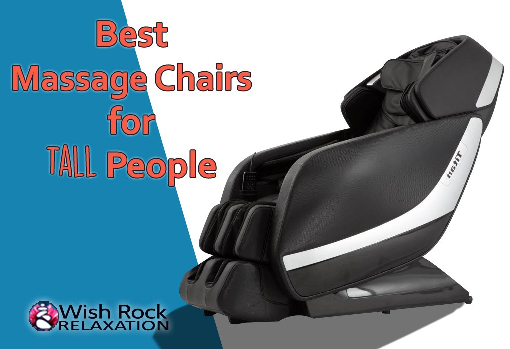 Best Massage Chairs for Tall People - Wish Rock Relaxation
