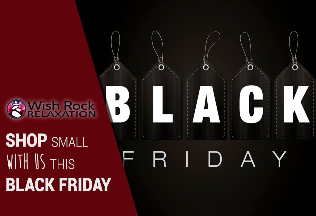 Black Friday Sales are Here! - Wish Rock Relaxation