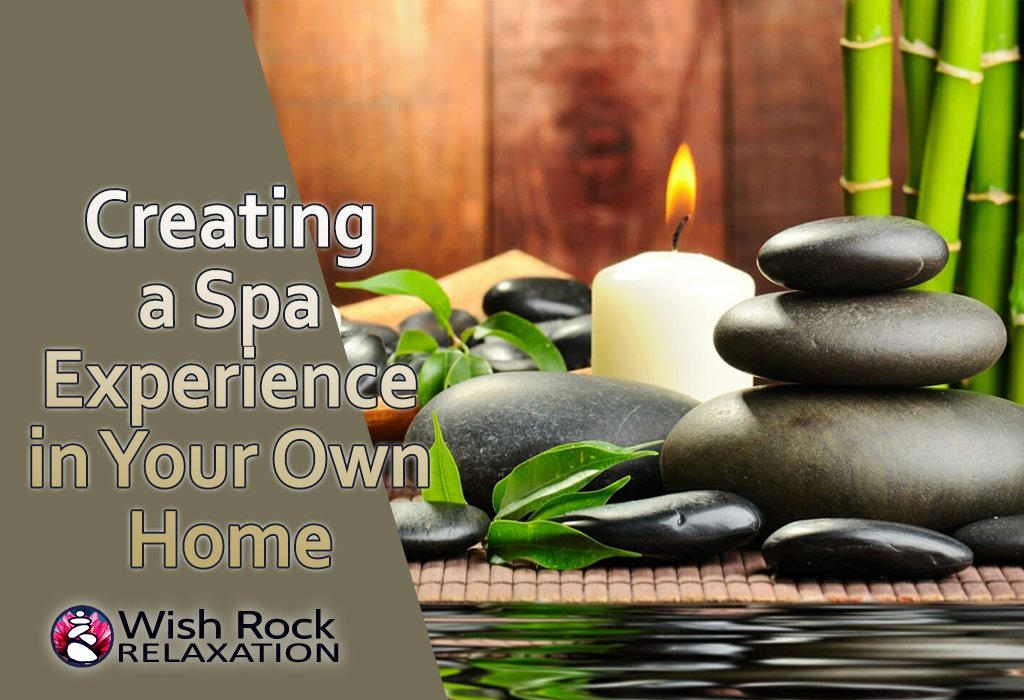 Creating a Spa Experience in Your Own Home - Wish Rock Relaxation