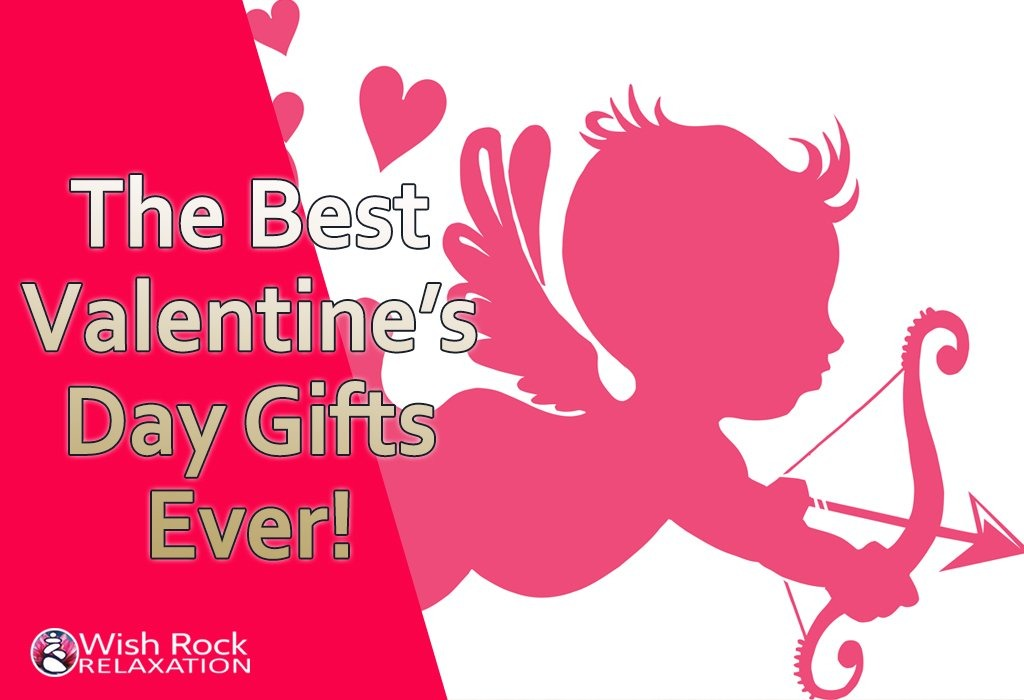 The Best Valentine's Day Gifts Ever! - Wish Rock Relaxation
