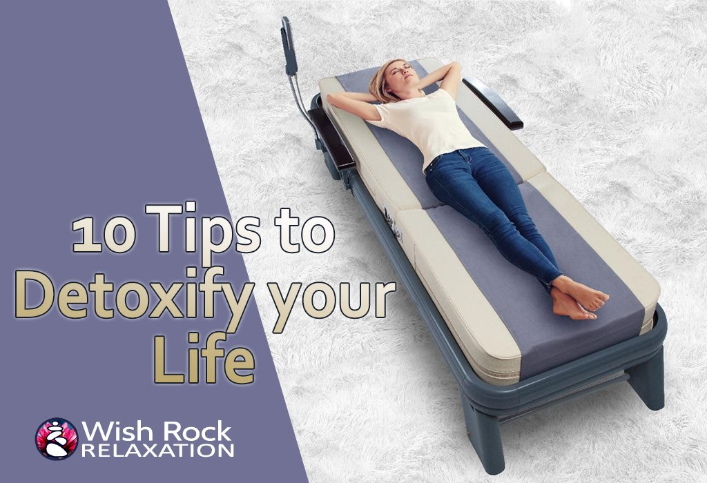 10 Tips to DETOXIFY your Life - Wish Rock Relaxation