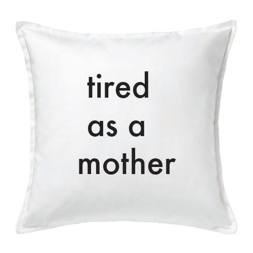 'tired as a mother' cushion cover