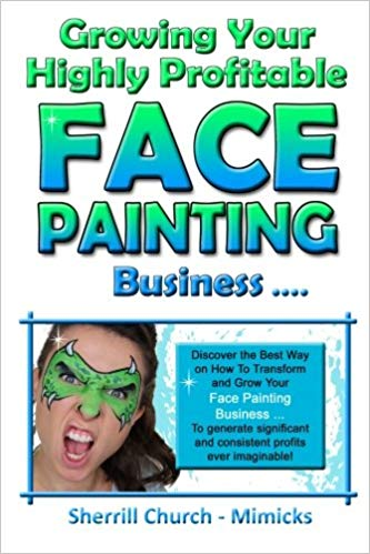 Growing Your Highly Profitable Face Painting Business Soft cover book