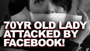 70 YR Old Woman Attacked by Facebook
