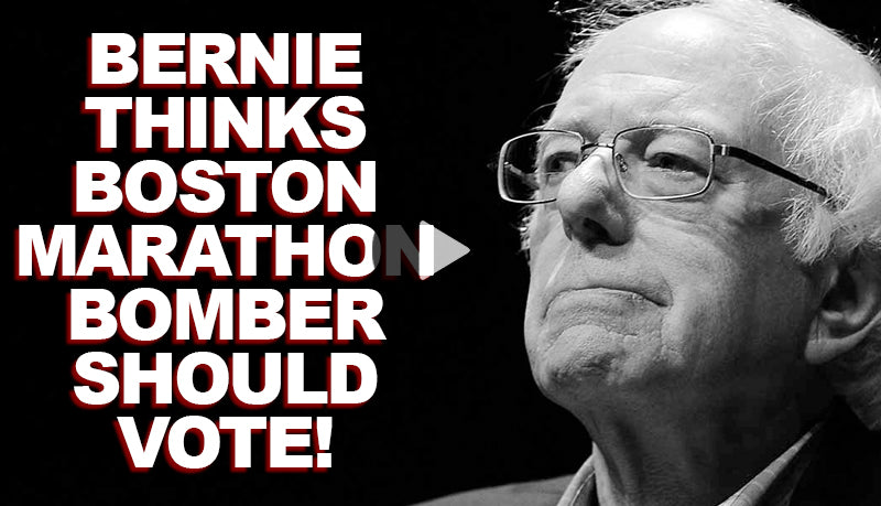 Bernie thinks Boston Marathon Bomber should be able to VOTE!