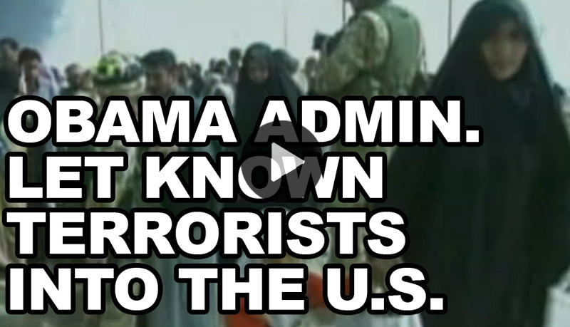 Obama administration let known terrorists into America, Possibly dozens more still among us!