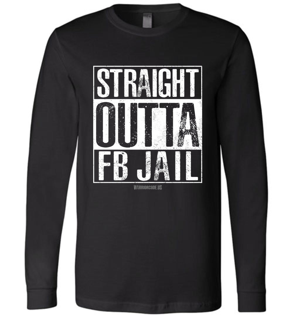 Straight Outta FB Jail Long Sleeve - Warrior Code