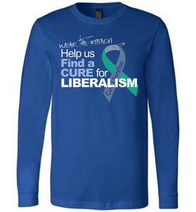 Find A Cure For Liberalism Long Sleeve - Warrior Code