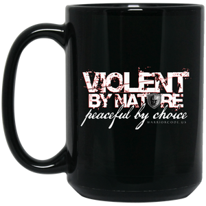 Violent by Nature Peaceful by Choice Coffee Mug 15 oz.