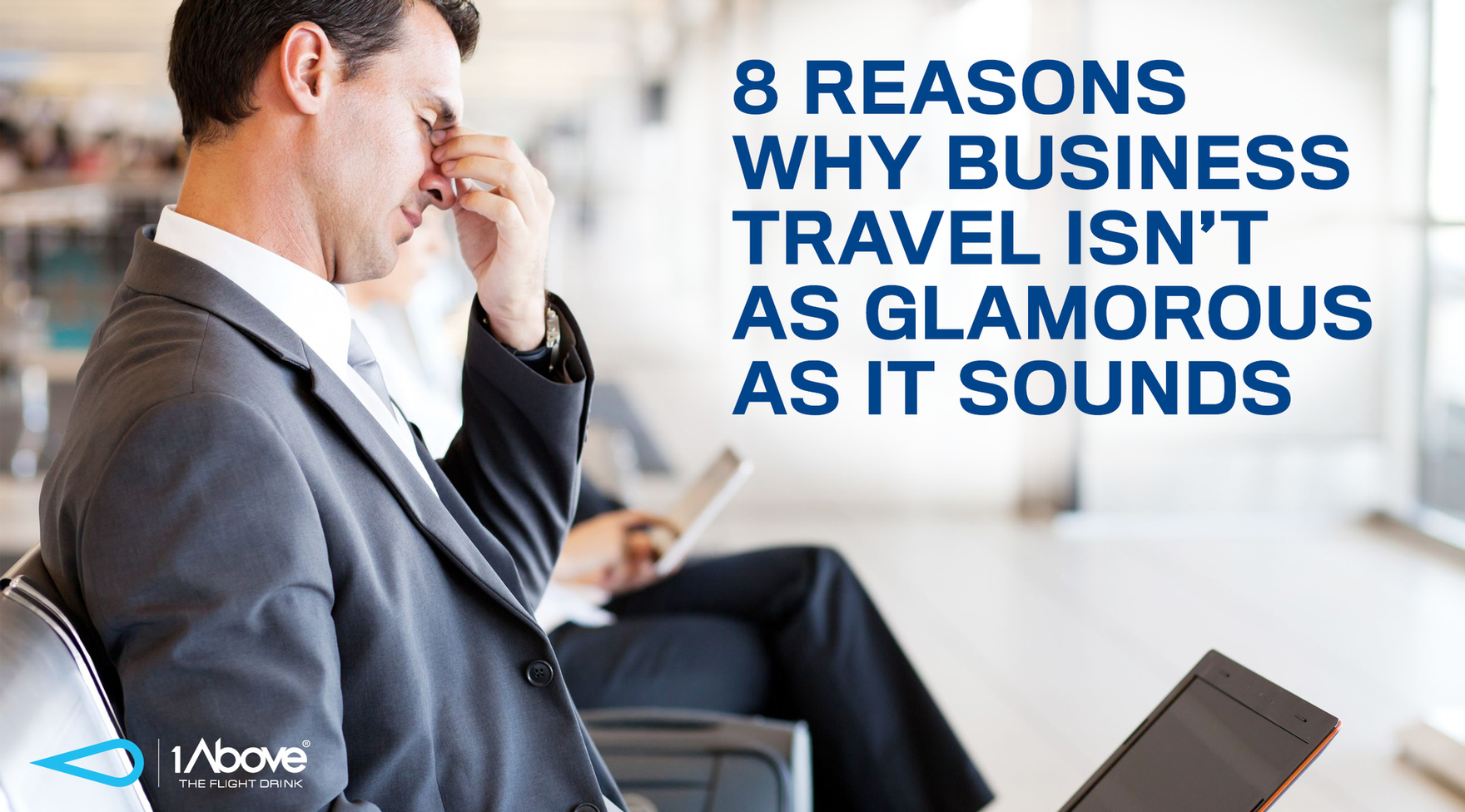 8 REASONS WHY BUSINESS TRAVEL ISN'T AS GLAMOROUS AS IT SOUNDS