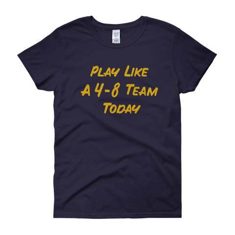 Play Like A 4-8 Team Today Women's T-Shirt