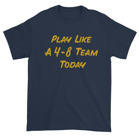 Play Like A 4-8 Team Today Men's T-Shirt